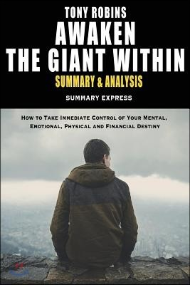 Tony Robbins' Awaken The Giant Within Summary And Analysis: How to Take Immediate Control of Your Mental, Emotional, Physical and Financial Destiny