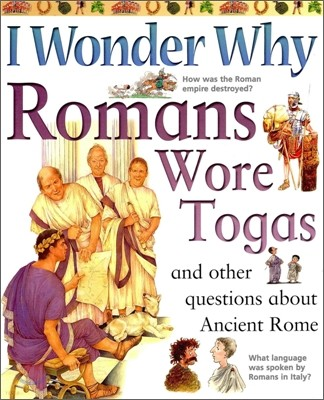 I Wonder Why #10 : Romans Wore Togas