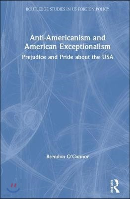 Anti-Americanism and American Exceptionalism: Prejudice and Pride about the USA