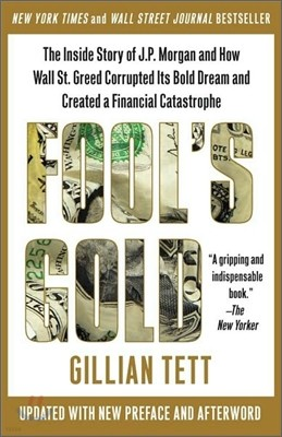 Fool's Gold: The Inside Story of J.P. Morgan and How Wall Street Greed Corrupted Its Bold Dream and Created a Financial Catastrophe