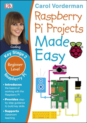 Raspberry Pi Projects Made Easy, Ages 7-11 (Key Stage 2)