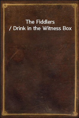 The Fiddlers / Drink in the Witness Box