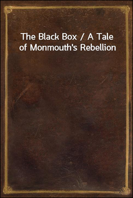 The Black Box / A Tale of Monmouth's Rebellion