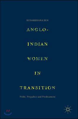 Anglo-Indian Women in Transition: Pride, Prejudice and Predicament