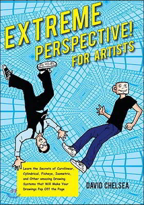 Extreme Perspective! for Artists: Learn the Secrets of Curvilinear, Cylindrical, Fisheye, Isometric, and Other Amazing Drawing Systems That Will Make