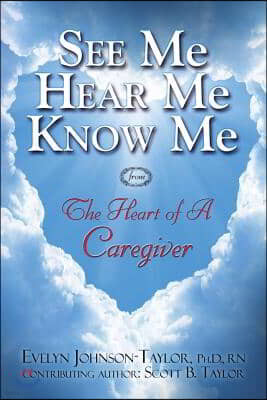 See Me Hear Me Know Me: The Heart of a Caregiver