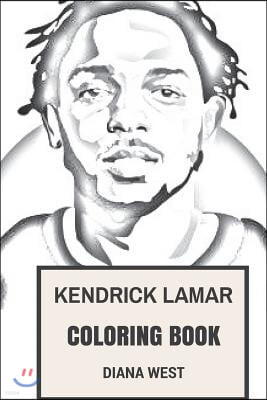 Kendrick Lamar Coloring Book: Compton Youngster and Rap God Creative Force of Hip Jop Inspired Adult Coloring Book