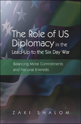 The Role of Us Diplomacy in the Lead-Up to the Six Day War: Balancing Moral Commitments and National Interests