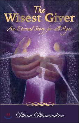 The Wisest Giver: An Eternal Story for All Ages