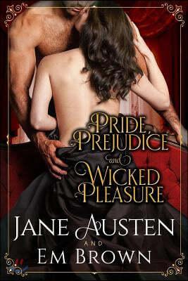 Pride, Prejudice & Wicked Pleasure: A Jane Austen Pride and Prejudice Variation