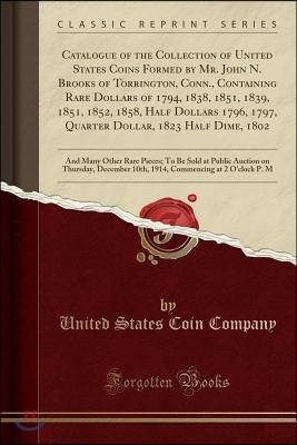 Catalogue of the Collection of United States Coins Formed by Mr. John N. Brooks of Torrington, Conn., Containing Rare Dollars of 1794, 1838, 1851, 183