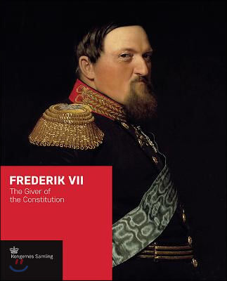 Frederik VII: The Giver of the Constitution
