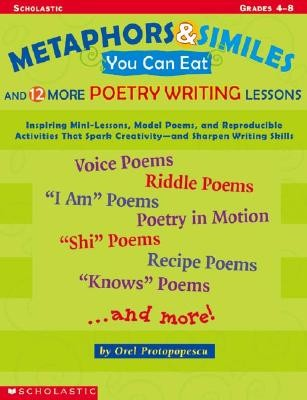 Metaphors and Similes You Can Eat: And 12 More Great Poetry Writing Lessons