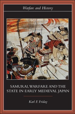 Samurai, Warfare and the State in Early Medieval Japan