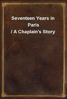 Seventeen Years in Paris / A Chaplain's Story