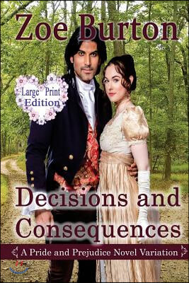 Decisions and Consequences: A Large Print Pride & Prejudice Novel Variation