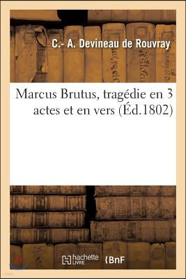 Marcus Brutus, Tragedie En 3 Actes Et En Vers