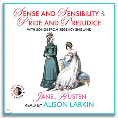 Sense and Sensibility & Pride and Prejudice, With Songs from Regency England