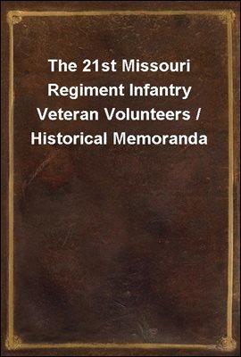 The 21st Missouri Regiment Infantry Veteran Volunteers / Historical Memoranda