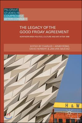 The Legacy of the Good Friday Agreement: Northern Irish Politics, Culture and Art After 1998
