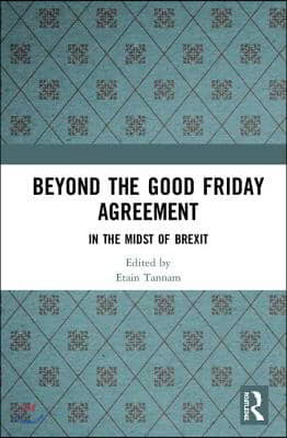 Beyond the Good Friday Agreement: In the Midst of Brexit