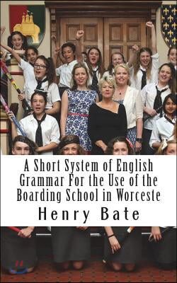 A Short System of English Grammar for the Use of the Boarding School in Worceste
