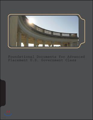 Foundational Documents for Advanced Placement U.S. Government Class: Declaration, Articles of Confederation, Brutus, Federalist Papers (10, 51, 70, 78