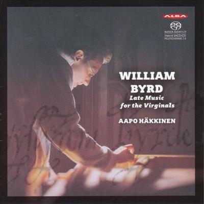 윌리엄 버드: 후기 버지널 작품집 (William Byrd: Late Music for the Virginals) (SACD Hybrid) - Aapo Hakkinen