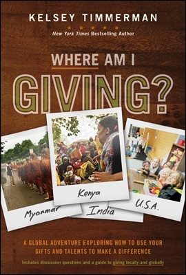 Where Am I Giving: A Global Adventure Exploring How to Use Your Gifts and Talents to Make a Difference