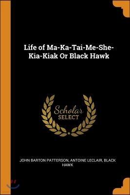 Life of Ma-Ka-Tai-Me-She-Kia-Kiak or Black Hawk
