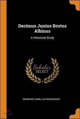 Decimus Junius Brutus Albinus: A Historical Study