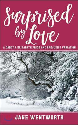 Surprised by Love: A Darcy & Elizabeth Pride and Prejudice Variation