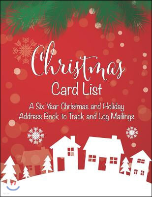 Christmas Card List - A Six Year Christmas and Holiday Address Book to Track and Log Mailings: Large Print Planner and Organizer