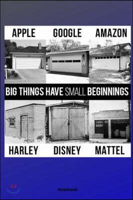 Big Things Have Small Beginnings Notebook: Apple, Google, Amazon, Harley, Disney, Mattel