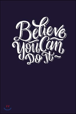 Believe You Can Do It: Great Gift, Notebook, Journal, Diary, Doodle Book (120 Pages, Lined Notebook, 6 X 9)