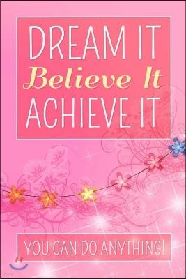 Dream It Believe It Achieve It, You Can Do Anything!: Blank Lined Journal Notebook Diary for Women (6 x 9)