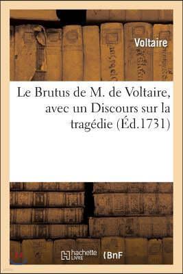 Le Brutus de M. de Voltaire, Avec Un Discours Sur La Tragedie