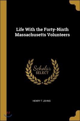 Life with the Forty-Ninth Massachusetts Volunteers