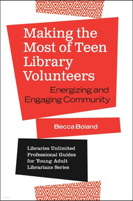 Making the Most of Teen Library Volunteers: Energizing and Engaging Community