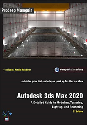 Autodesk 3ds Max 2020: A Detailed Guide to Modeling, Texturing, Lighting, and Rendering, 2nd Edition