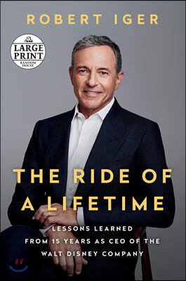 The Ride of a Lifetime: Lessons Learned from 15 Years as CEO of the Walt Disney Company