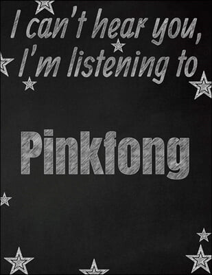 I can't hear you, I'm listening to Pinkfong creative writing lined notebook: Promoting band fandom and music creativity through writing...one day at a