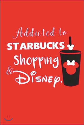 Addicted to STARBUCKS Shopping & DISNEY.: Lined Notebook, 110 Pages -Fun Cute Quote on Red Matte Soft Cover, 6X9 inch Journal for girls women teens gr