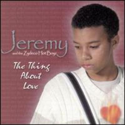 Jeremy & The Zydeco Hot Boyz - Thing About Love (CD)