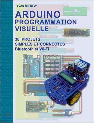 Arduino Programmation visuelle: Projets simples et connect?s (Bluetooth et Wi-Fi)