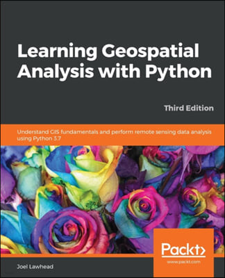 Learning Geospatial Analysis with Python, 3/E