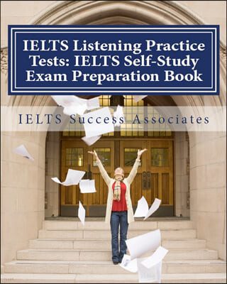 IELTS Listening Practice Tests: IELTS Self-Study Exam Preparation Book for IELTS for Academic Purposes and General Training Modules