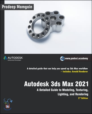 Autodesk 3ds Max 2021: A Detailed Guide to Modeling, Texturing, Lighting, and Rendering, 3rd Edition