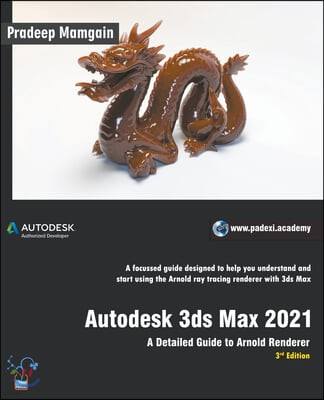 Autodesk 3ds Max 2021: A Detailed Guide to Arnold Renderer, 3rd Edition