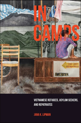In Camps, 1: Vietnamese Refugees, Asylum Seekers, and Repatriates